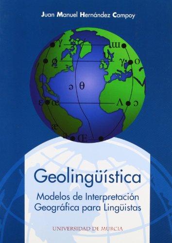 Descargar Libro Geolinguistica: Modelos de interpretacion geografica para linguistas de Juan Manuel Hernandez Campoy