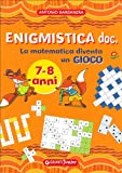 Enigmistica doc. La matematica diventa un gioco. Ediz. illustrata