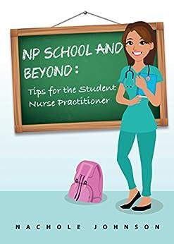 Np School And Beyond: Tips For The Student Nurse Practitioner por Nachole Johnson epub