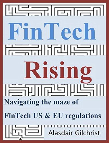 FinTech Rising: Navigating the maze of US & EU regulations ( Dodd-Frank, CHOICE, PSD2, GDPR, MiFID II)
