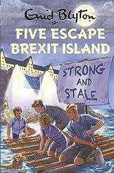Five Escape Brexit Island (Enid Blyton for Grown Ups)