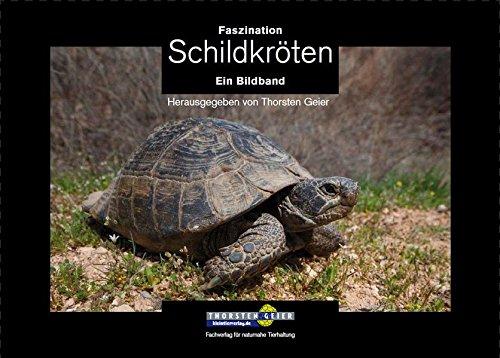 Faszination Schildkröten: Ein Bildband. Herausgegeben von Thorsten Geier (Tiere Riesen-schildkröte)