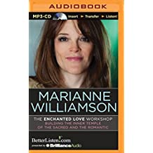 The Enchanted Love Workshop: Building the Inner Temple of the Sacred and the Romantic by Marianne Williamson (2015-08-11)