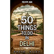 50 things to do in Delhi (50 Things (Discover India) Book 4) (English Edition)