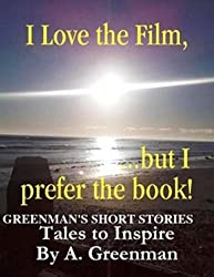 I Love the Film, But I Prefer the Book: Tales to Inspire ('A Greenman's Short Stories' - Revised)