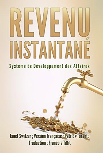 Revenus Instantanés: Système de développement des affaires par Janet Switzer