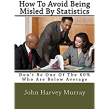 How To Avoid Being Misled By Statistics (English Edition)