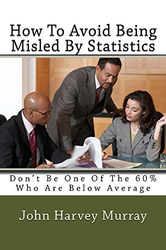 How To Avoid Being Misled By Statistics by [Murray, John]