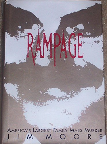 Rampage: America's Largest Family Mass Murder by Jim Moore (16-Jan-1997) Hardcover