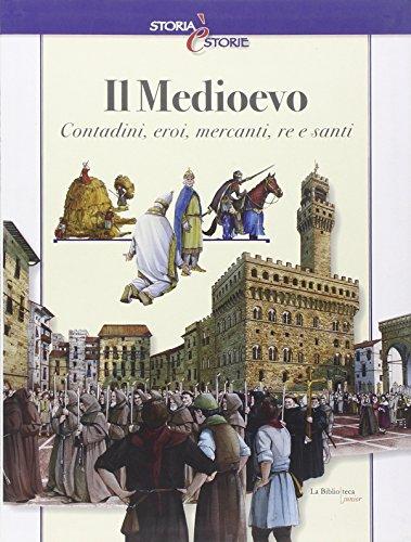 Il Medioevo. Contadini, eroi, mercanti, re e santi. Ediz. illustrata