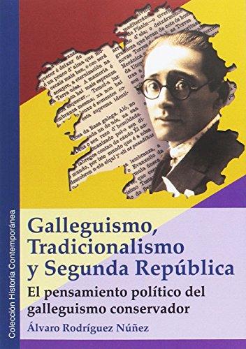 Galleguismo, Tradicionalismo y Segunda República: El pensamiento político del galleguismo conservador (Historia Contemporánea)