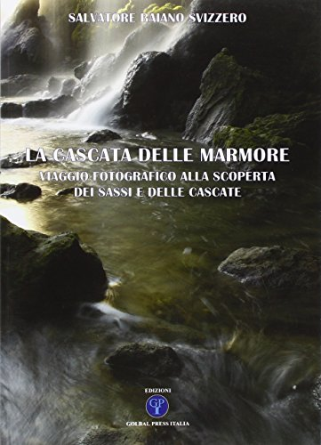 La cascata delle Marmore. Viaggio fotografico alla scoperta dai «sassi» e delle «cascate». Ediz. illustrata por Salvatore Baiano Svizzero