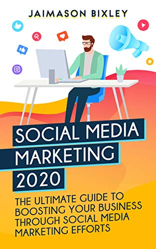 Social Media Marketing 2020: The Ultimate Guide to Boosting Your Business Through Social Media Marketing Efforts in 2020 (English Edition)