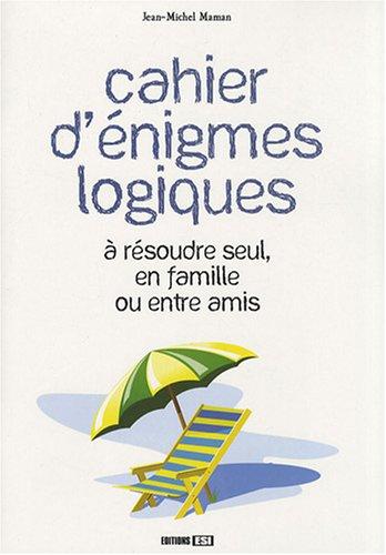 Cahier d'énigmes logiques : A résoudre seul, en famille ou entre amis