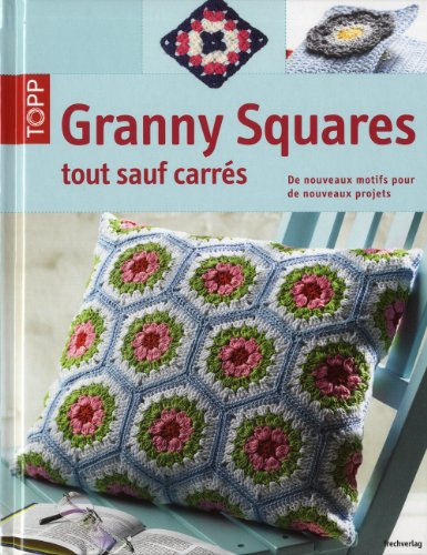 Granny squares, tout sauf carrés : De nouveaux motifs pour de nouveaux projets