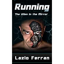 Running: The Alien in the Mirror (The War for Iron: Element of Civilization Book 1)