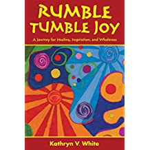 Rumble Tumble Joy: A Journey for Healing, Inspiration, and Wholeness