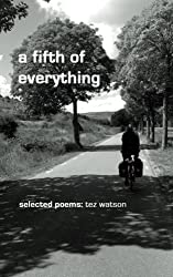 a fifth of everything: selected poems by tez watson