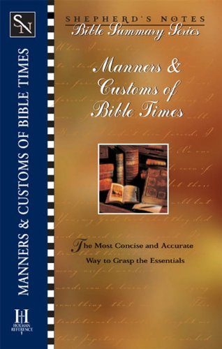 Shepherd\'s Notes: Manners & Customs of Bible Times (Shepherd\'s Notes : Bible Summary Series, No 7) (English Edition)