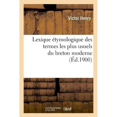 Lexique étymologique des termes les plus usuels du breton moderne (Éd.1900) (Langues) by HENRY V(2018-02-28)