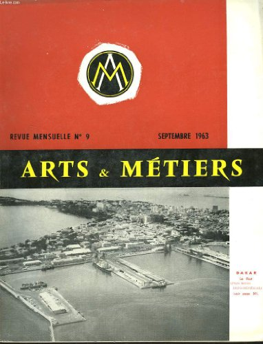 ARTS ET METIERS. REVUE MENSUELLE N°9, SEPTEMBRE 1963. LE PRESIDENT JULES RAMAS/ LES OUTILS DE COUPE EN ALMINE FRITTEE par R. FAIST / STAGE AU SENEGAL 1962 par M. LAUSSEUR/ BRAQUE, UNDES PLUS GRANDS MAITRES DE LA PEINTURE CONTEMPORAINE / ...