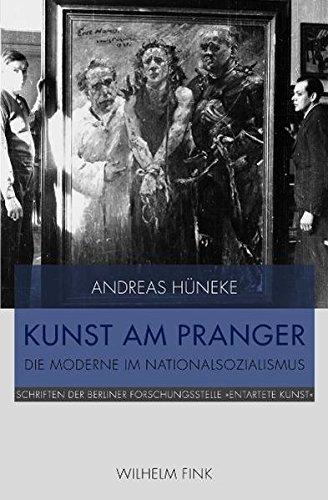 """Kunst am Pranger: Die Moderne im Nationalsozialismus (Schriften der Berliner Forschungsstelle """"Entartete Kunst"""")"""