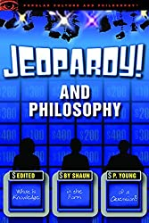 Jeopardy! and Philosophy: What is Knowledge in the Form of a Question? (Popular Culture & Philosophy)