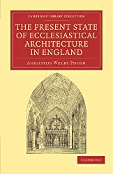 The Present State of Ecclesiastical Architecture in England (Cambridge Library Collection - Art and Architecture)