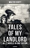 Tales of My Landlord - All 7 Novels in One Edition (Illustrated): Old Mortality, Black Dwarf, The Heart of Midlothian, The Bride of Lammermoor, A Legend ... Count Robert of Paris and Castle Dangerous