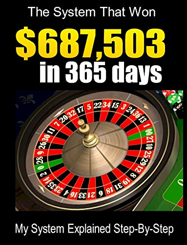 Roulette System: $687,503 In 365 Days: Winning Strategy Explained Step-By-Step (English Edition)