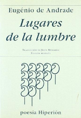 Lugares de la lumbre = Os lugares do lume (Poesía Hiperión) por Eugénio de Andrade