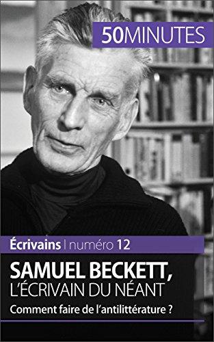 Samuel Beckett, l'écrivain du néant: Comment faire de l'antilittérature ? (Écrivains t. 12)