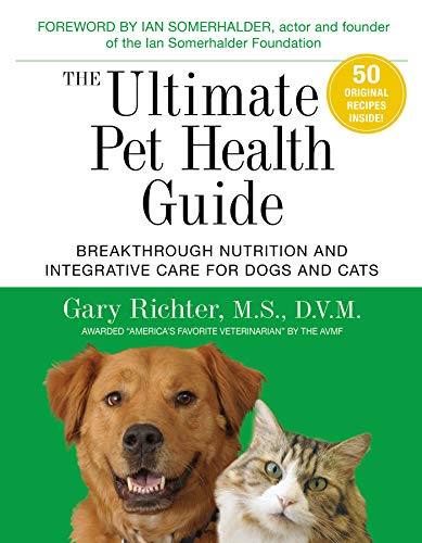 Ultimate Pet Health Guide, The: Breakthrough Nutrition and Integrative Care for Dogs and Cats -