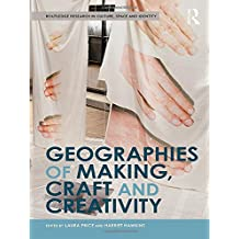 Geographies of Making, Craft and Creativity (Routledge Research in Culture, Space and Identity)