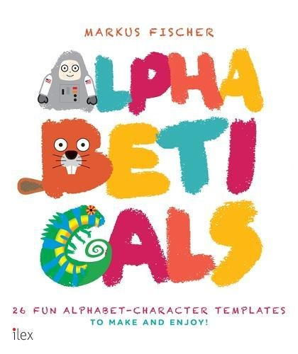 Alphabeticals: 26 Fun Alphabet-Character Templates to Make and Enjoy!