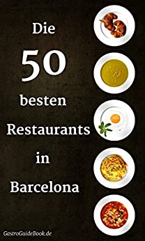 Barcelona Reiseführer - die 50 besten Restaurants als Restaurantguide: echte Geheimtipps - keine Touristenfallen - Restaurants für jeden Geschmack und Geldbeutel von [GastroGuideBook]