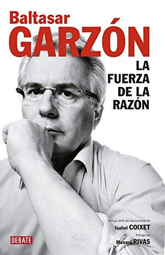 La fuerza de la razón: (Incluye DVD con documental de Isabel Coixet) (Debate) por Baltasar Garzon