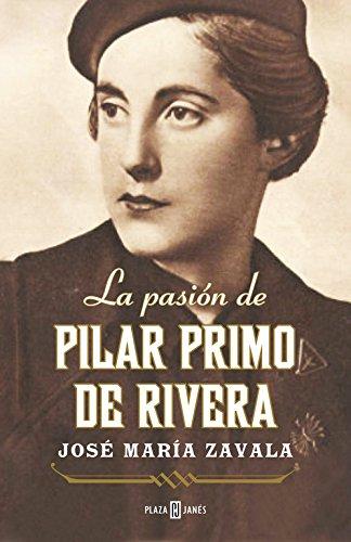 La pasión De Pilar Primo De Rivera / The Passion Of Pilar Primo De Rivera por José María Zavala