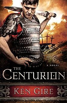 The Centurion by [Gire, Ken]