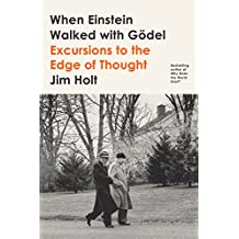 When Einstein Walked with Gödel: Excursions to the Edge of Thought (English Edition)