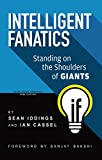 Intelligent Fanatics: Standing on the Shoulders of Giants
