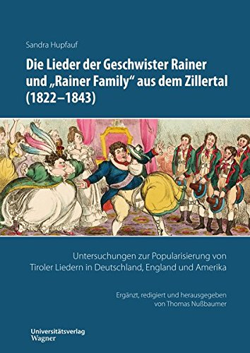 Die Lieder der Geschwister Rainer undRainer Family aus dem Zillertal (1822-1843): Untersuchungen zur Popularisierung von Tiroler Liedern in (Schriften zur musikalischen Ethnologie)