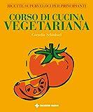 Corso di cucina vegetariana. Ricette superveloci per principianti