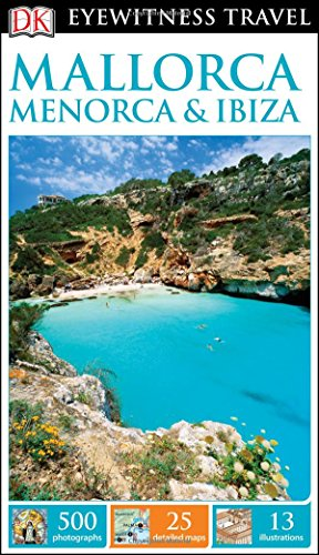 Mallorca, Menorca & Ibiza (Dk Eyewitness Travel Guide)