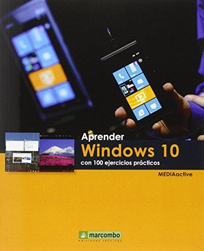 Aprender Windows 10 con 100 ejercicios prácticos (APRENDER.CON 100 EJERCICIOS PRÁCTICOS)