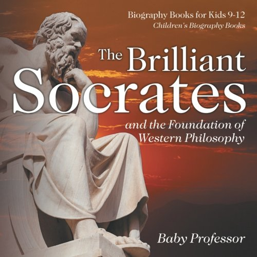 The Brilliant Socrates and the Foundation of Western Philosophy - Biography Books for Kids 9-12 | Children's Biography Books