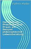 Die Relevanz Philosophischer Praxis am Beispiel philosophischer Lebensberatung