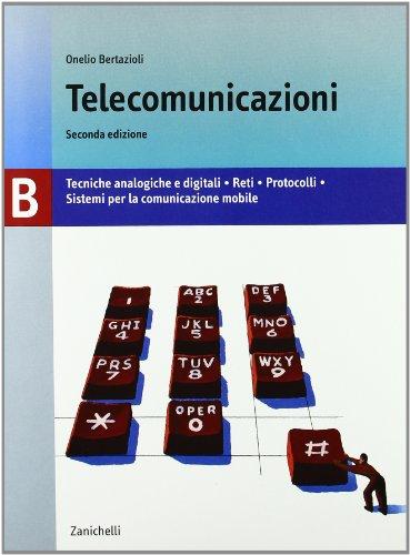 Telecomunicazioni. Volume B: Tecniche analogiche e digitali-Reti-Protocolli-Sistemi per la comunicazione mobile. Per le Scuole superiori