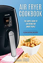 Air Fryer Cookbook: The Simple Guide To Air Frying For Smart People - Air Fryer Recipes - Clean Eating (English Edition)