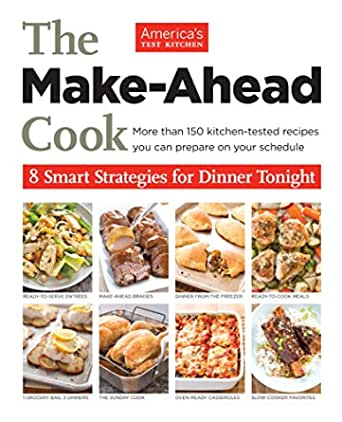 The Make Ahead Cook More Than 150 Kitchen Tested Recipes You Can Prepare On Your Schedule Ebook America S Test Kitchen Amazon Co Uk Kindle Store
